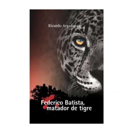 Libro Federico Batista, matador de tigre - Ricardo Argañaraz