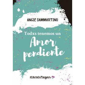 Libro Todxs tenemos un Amor Pendiente - Angie Sammartino - 9789874924247